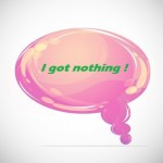 "Thought bubble with text - ""I got nothing"""